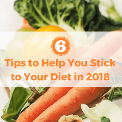 6 Tips to Help You Stick to Your Diet in 2018